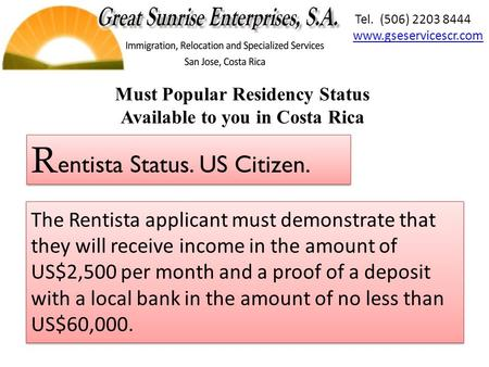 The Rentista applicant must demonstrate that they will receive income in the amount of US$2,500 per month and a proof of a deposit with a local bank in.