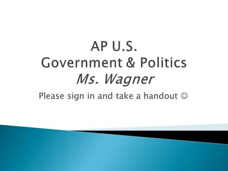 Please sign in and take a handout.  About Ms. Wagner  Useful websites ◦ School Website ◦ Email ◦ PowerSchool ◦ Remind101.
