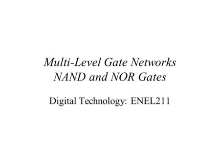 Multi-Level Gate Networks NAND and NOR Gates