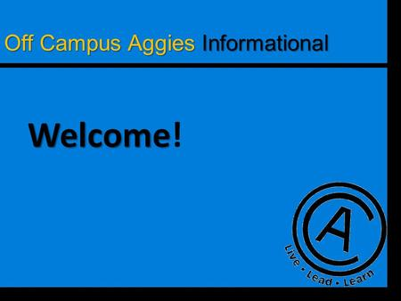 Off Campus Aggies Informational Welcome Welcome!.