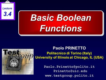 Basic Boolean Functions Paolo PRINETTO Politecnico di Torino (Italy) University of Illinois at Chicago, IL (USA)