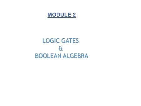 LOGIC GATES & BOOLEAN ALGEBRA MODULE 2. The AND Gate  This is an AND gate.  So, if the two inputs signals are asserted (high) the output will also be.