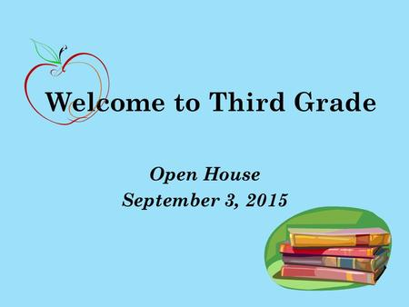 Welcome to Third Grade Open House September 3, 2015.