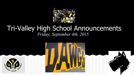 Tri-Valley High School Announcements Friday, September 4th, 2015.