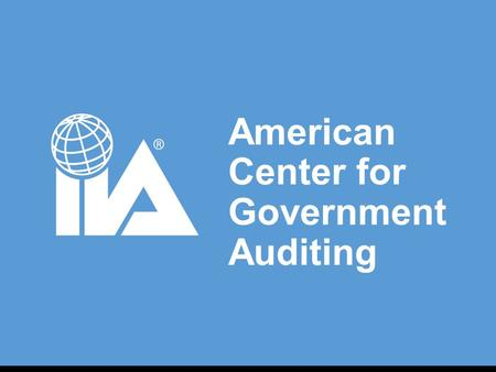 American Center for Government Auditing. ACGA Mission To advance the professional practice of auditing in the public sector by advocating its value through.