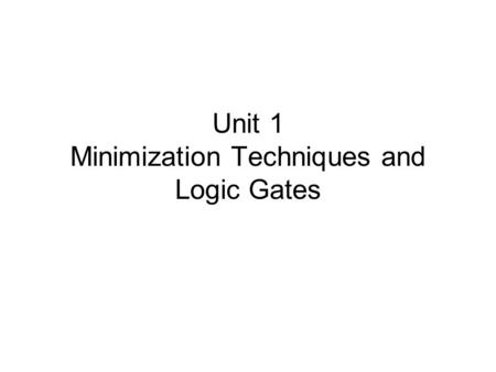 Unit 1 Minimization Techniques and Logic Gates. Introduction to Digital Systems Analog devices and systems process time-varying signals that can take.