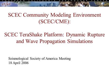 SCEC Community Modeling Environment (SCEC/CME): SCEC TeraShake Platform: Dynamic Rupture and Wave Propagation Simulations Seismological Society of America.