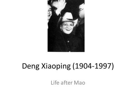Deng Xiaoping (1904-1997) Life after Mao. Mao as Ruler A Soviet model of economic development Liberating and oppressing the masses Utopian dreams and.