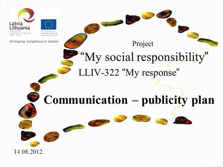 "Project "" My social responsibility "" LLIV-322 "" My response "" Communication – publicity plan 14.08.2012."