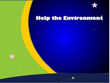 Help the Environment End Introduction Introduction Pollution is a dangerous problem which threaten all living creatures on Earth. It is Man's environmental.