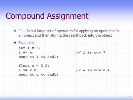 1 Compound Assignment C++ has a large set of operators for applying an operation to an object and then storing the result back into the object Examples.