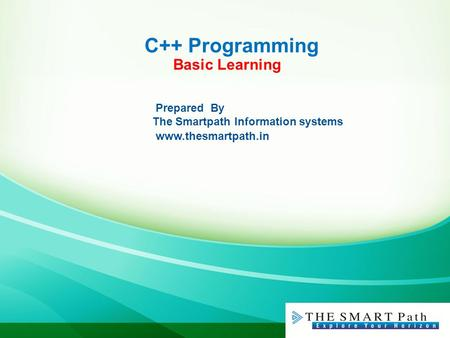 C++ Programming Basic Learning Prepared By The Smartpath Information systems www.thesmartpath.in.