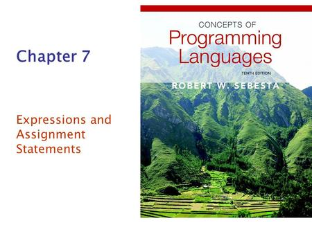 Chapter 7 Expressions and Assignment Statements. Copyright © 2009 Addison-Wesley. All rights reserved.1-2 Chapter 7 Topics Introduction Arithmetic Expressions.