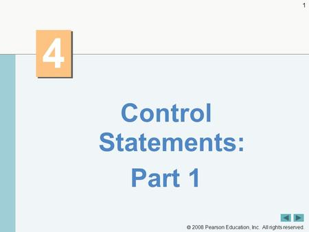  2008 Pearson Education, Inc. All rights reserved. 1 4 4 Control Statements: Part 1.
