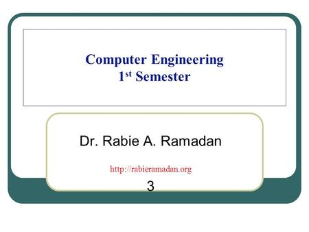Computer Engineering 1 st Semester Dr. Rabie A. Ramadan  3.