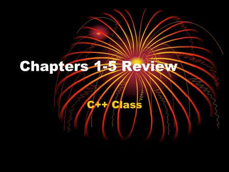 Chapters 1-5 Review C++ Class. Chapter 1 – the big picture Objects Class Inheritance Reusability Polymorphism and Overloading.