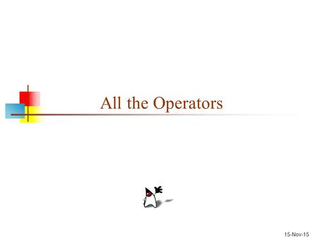 15-Nov-15 All the Operators. operators.ppt 2 Precedence An operator with higher precedence is done earlier (precedes) one with lower precedence A higher.