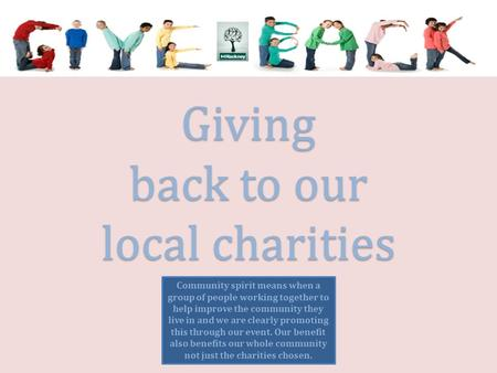 Giving back to our local charities Community spirit means when a group of people working together to help improve the community they live in and we are.
