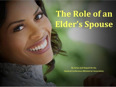 The Role of an Elder's Spouse By Jonas and Raquel Arrais, General Conference Ministerial Association.
