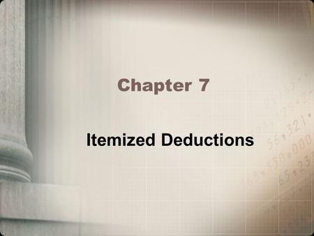 Itemized Deductions Chapter 7. Identify qualified medical expenses and compute the medical expense deduction Determine the timing of a medical expense.