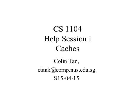 CS 1104 Help Session I Caches Colin Tan, S15-04-15.