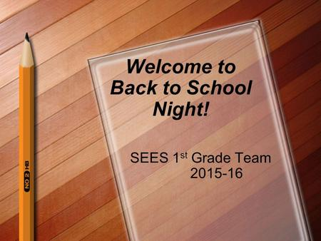 Welcome to Back to School Night! SEES 1 st Grade Team 2015-16.