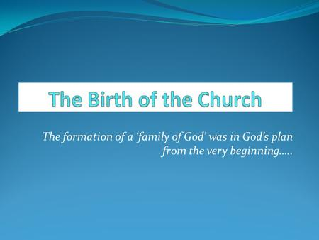 The formation of a 'family of God' was in God's plan from the very beginning…..