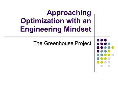 Approaching Optimization with an Engineering Mindset The Greenhouse Project.