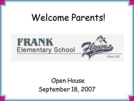 Welcome Parents! Open House September 18, 2007. Mrs. Palatiere's First Grade Class 2007 - 2008.