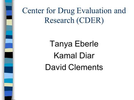 Center for Drug Evaluation and Research (CDER) Tanya Eberle Kamal Diar David Clements.