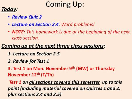 Coming Up: Today: Review Quiz 2 Lecture on Section 2.4: Word problems! NOTE: This homework is due at the beginning of the next class session. Coming up.