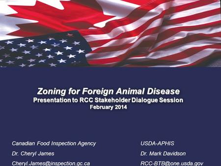 1. Zoning for Foreign Animal Disease Presentation to RCC Stakeholder Dialogue Session February 2014 Canadian Food Inspection Agency Dr. Cheryl James
