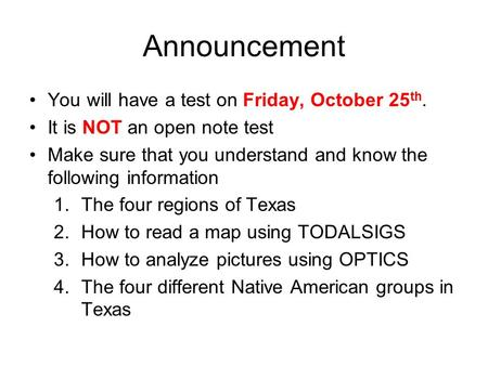 Announcement You will have a test on Friday, October 25 th. It is NOT an open note test Make sure that you understand and know the following information.