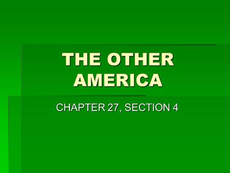 THE OTHER AMERICA THE OTHER AMERICA CHAPTER 27, SECTION 4 CHAPTER 27, SECTION 4.