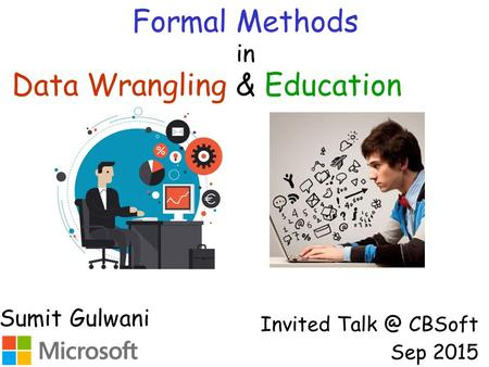Formal Methods in Invited CBSoft Sep 2015 Sumit Gulwani Data Wrangling & Education.
