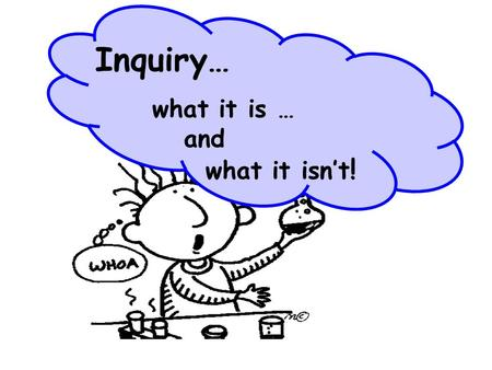 Inquiry… what it is … and what it isn't !. INQUIRY: KWL Challenges – spaghetti structures egg drop liquids Debrief Favorite Lessons Find levels of openness.