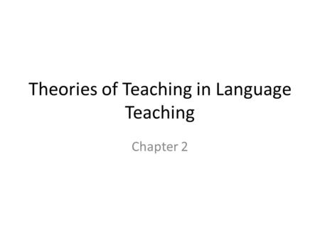 Theories of Teaching in Language Teaching Chapter 2.
