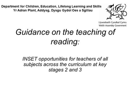 Guidance on the teaching of reading : INSET opportunities for teachers of all subjects across the curriculum at key stages 2 and 3 Department for Children,