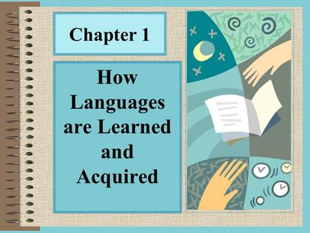 Chapter 1 How Languages are Learned and Acquired.