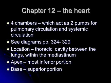 Chapter 12 – the heart 4 chambers – which act as 2 pumps for pulmonary circulation and systemic circulation 4 chambers – which act as 2 pumps for pulmonary.