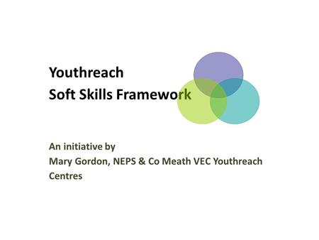 Youthreach Soft Skills Framework An initiative by Mary Gordon, NEPS & Co Meath VEC Youthreach Centres.