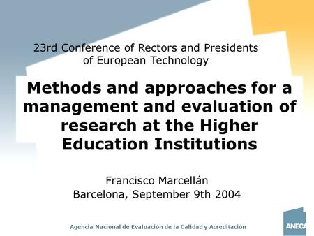 Agencia Nacional de Evaluación de la Calidad y Acreditación Methods and approaches for a management and evaluation of research at the Higher Education.