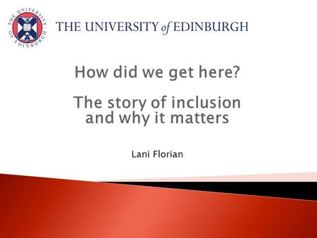 How did we get here? The story of inclusion and why it matters Lani Florian.