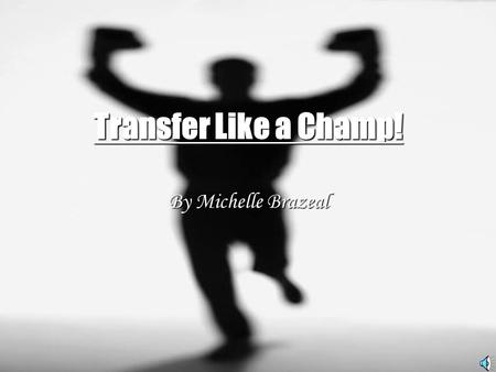 Transfer Like a Champ! By Michelle Brazeal. Transfer Training Why do we teach?