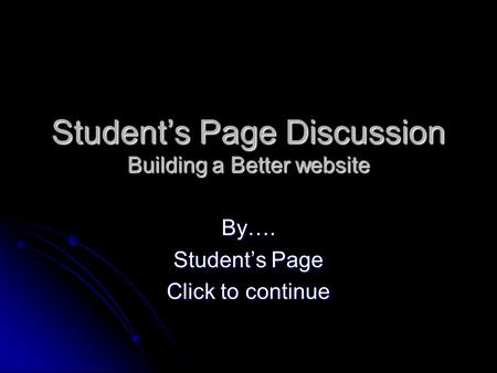 Student's Page Discussion Building a Better website By…. Student's Page Click to continue.