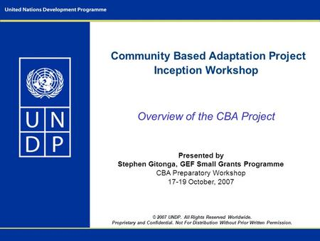 Community Based Adaptation Project Inception Workshop Overview of the CBA Project Presented by Stephen Gitonga, GEF Small Grants Programme CBA Preparatory.