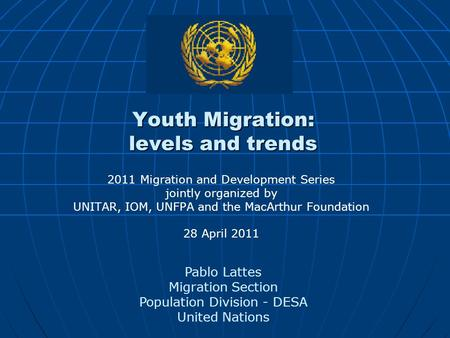 Youth Migration: levels and trends 2011 Migration and Development Series jointly organized by UNITAR, IOM, UNFPA and the MacArthur Foundation 28 April.