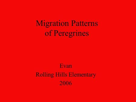Migration Patterns of Peregrines Evan Rolling Hills Elementary 2006.