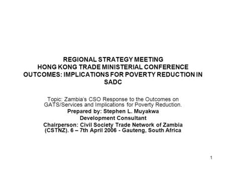 1 REGIONAL STRATEGY MEETING HONG KONG TRADE MINISTERIAL CONFERENCE OUTCOMES: IMPLICATIONS FOR POVERTY REDUCTION IN SADC Topic: Zambia's CSO Response to.