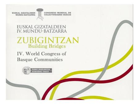 World Congress According to Article 13 of Law 8/1994 of May 27 every four years a Congress of Basque Communities will take place to promote the encounter.